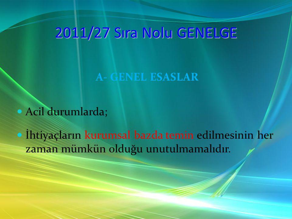 2011/27 Sıra Nolu GENELGE A- GENEL ESASLAR Acil durumlarda;