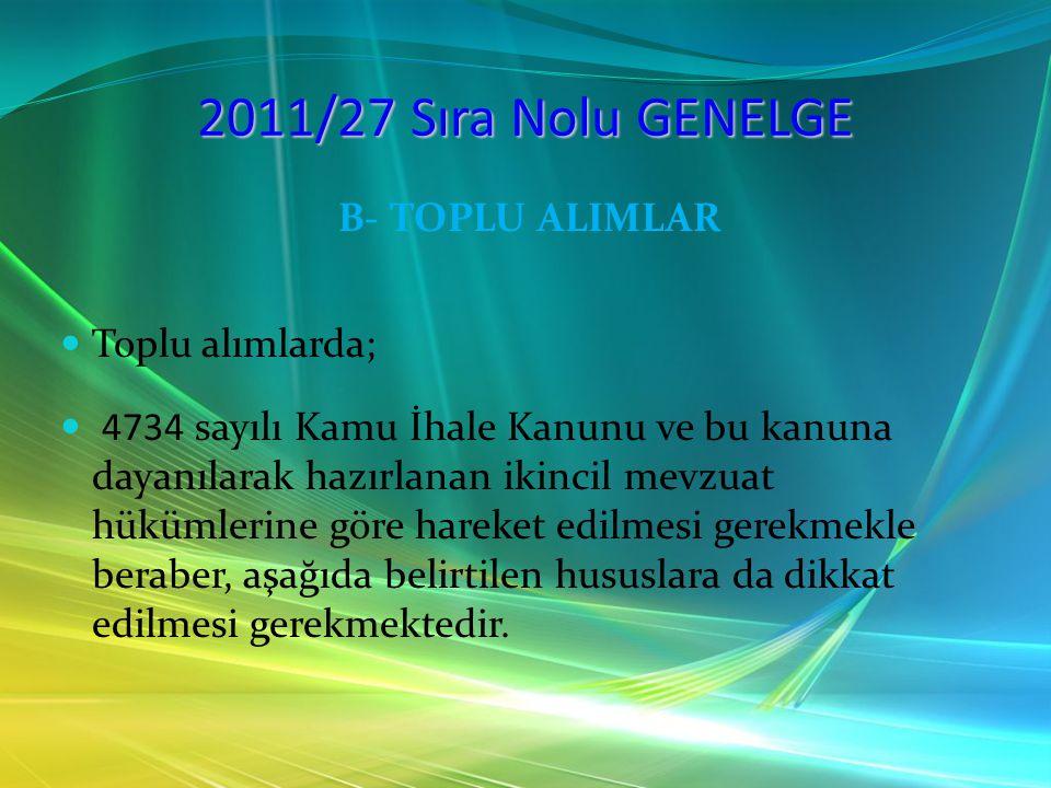 2011/27 Sıra Nolu GENELGE B- TOPLU ALIMLAR Toplu alımlarda;