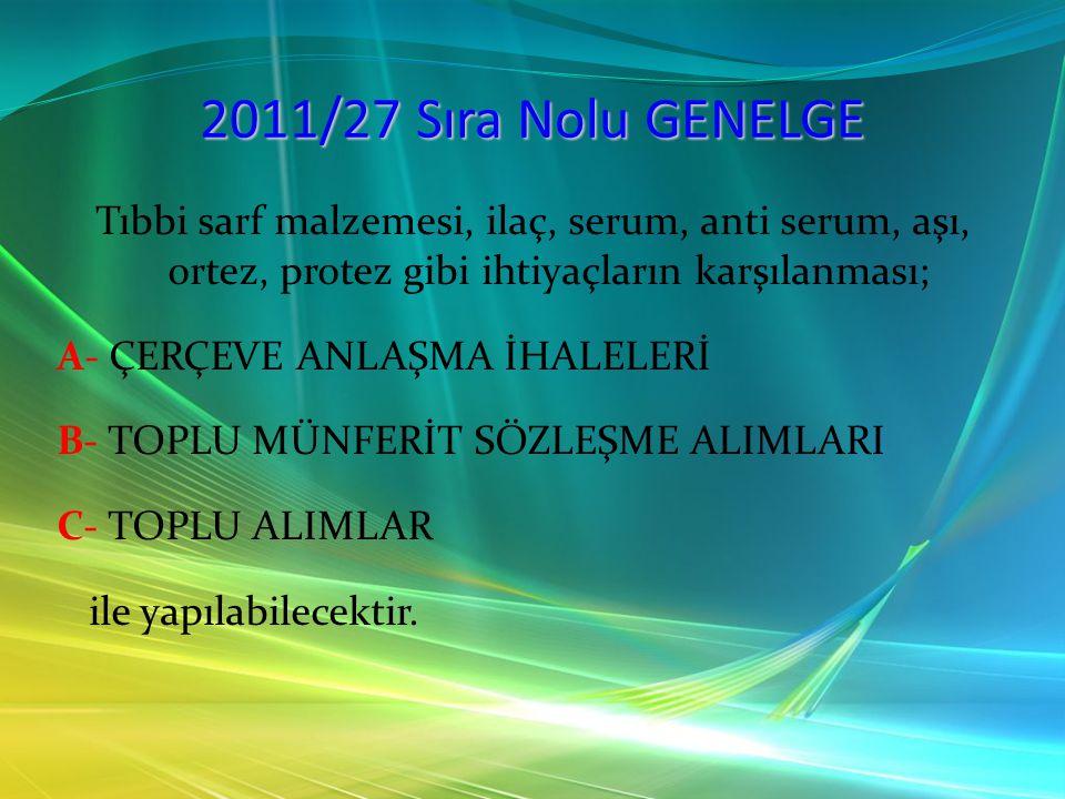 2011/27 Sıra Nolu GENELGE Tıbbi sarf malzemesi, ilaç, serum, anti serum, aşı, ortez, protez gibi ihtiyaçların karşılanması;