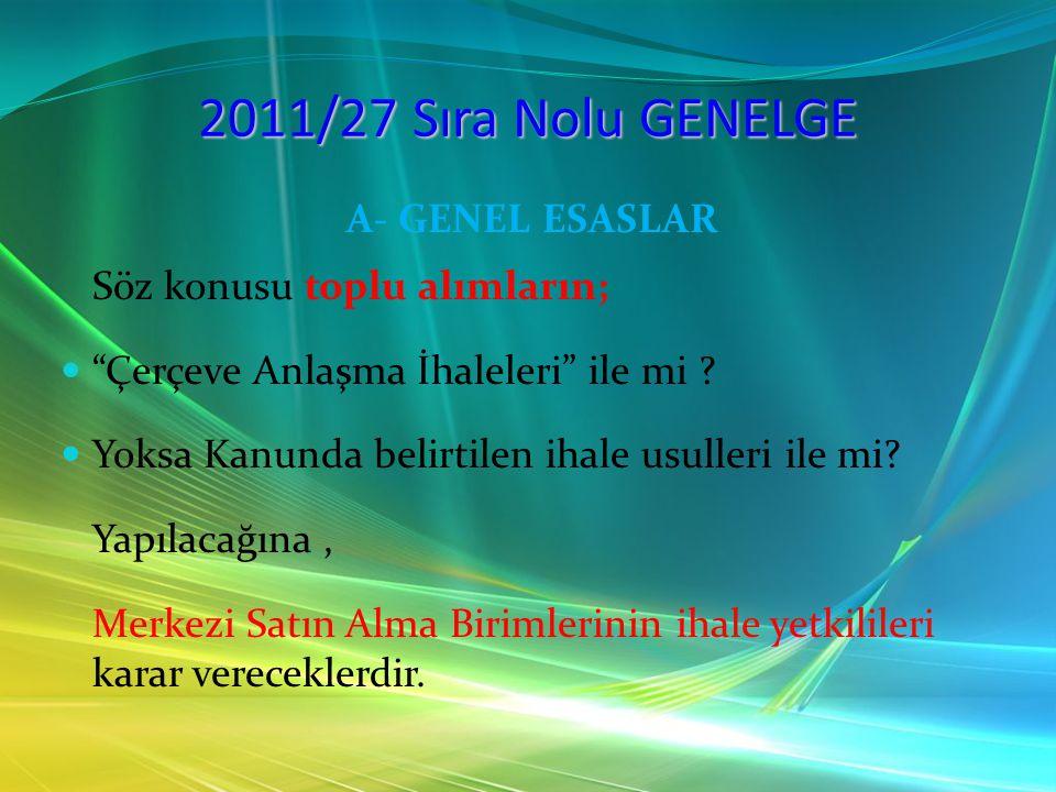 2011/27 Sıra Nolu GENELGE A- GENEL ESASLAR Söz konusu toplu alımların;
