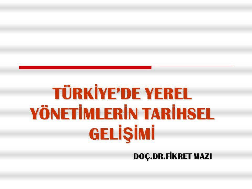 TÜRKİYE'DE YEREL YÖNETİMLERİN TARİHSEL GELİŞİMİ