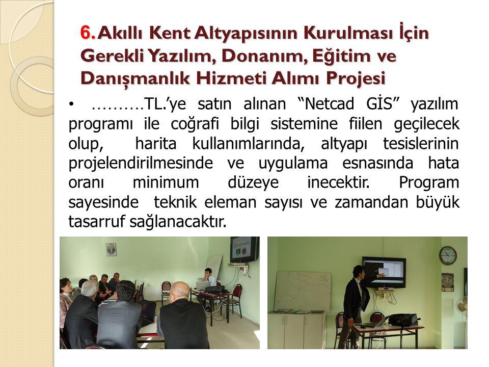 6. Akıllı Kent Altyapısının Kurulması İçin Gerekli Yazılım, Donanım, Eğitim ve Danışmanlık Hizmeti Alımı Projesi