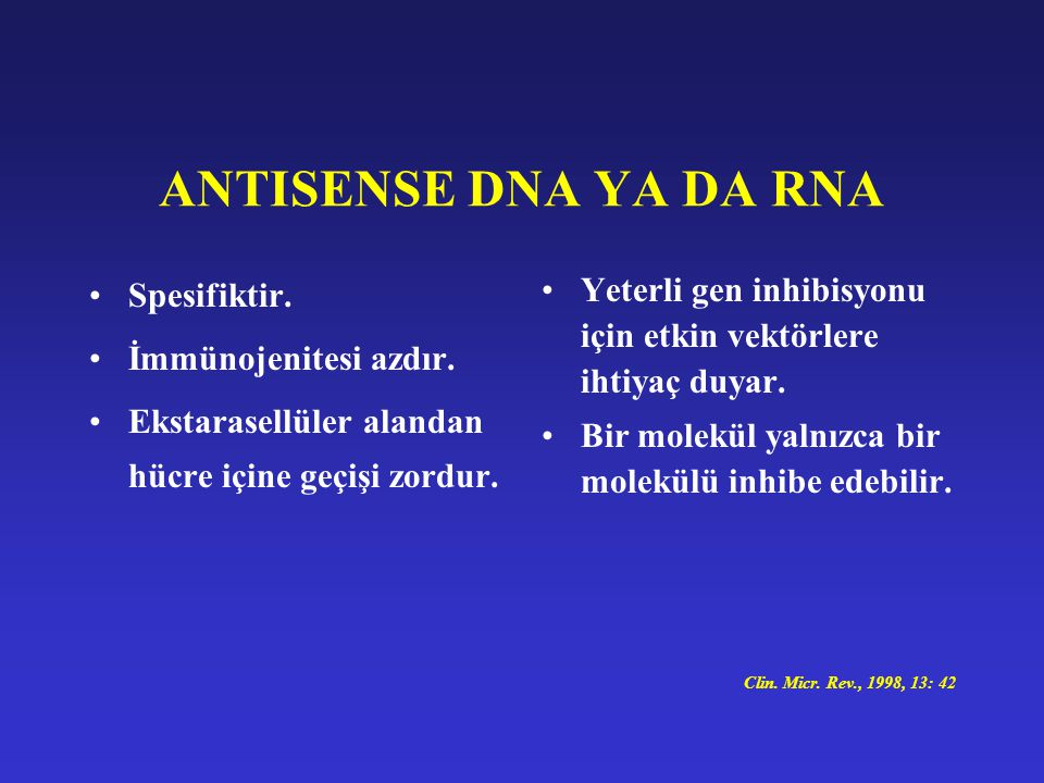 ANTISENSE DNA YA DA RNA Spesifiktir. İmmünojenitesi azdır.