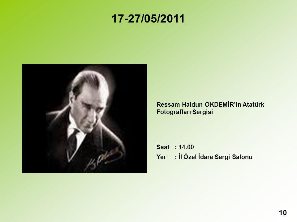 17-27/05/2011 10 Ressam Haldun OKDEMİR'in Atatürk Fotoğrafları Sergisi