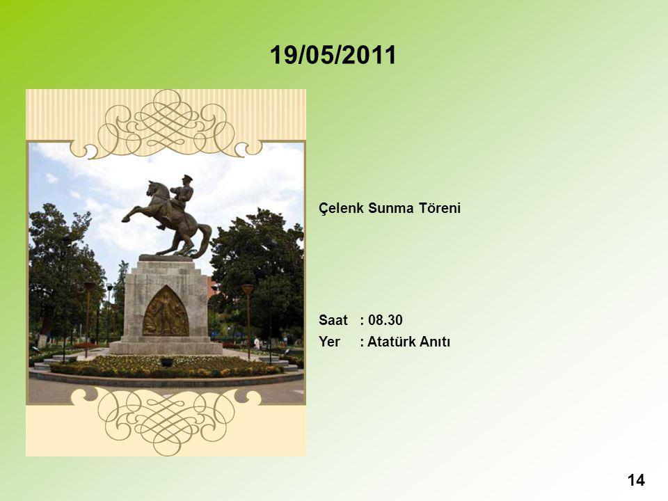 19/05/2011 Çelenk Sunma Töreni Saat : 08.30 Yer : Atatürk Anıtı