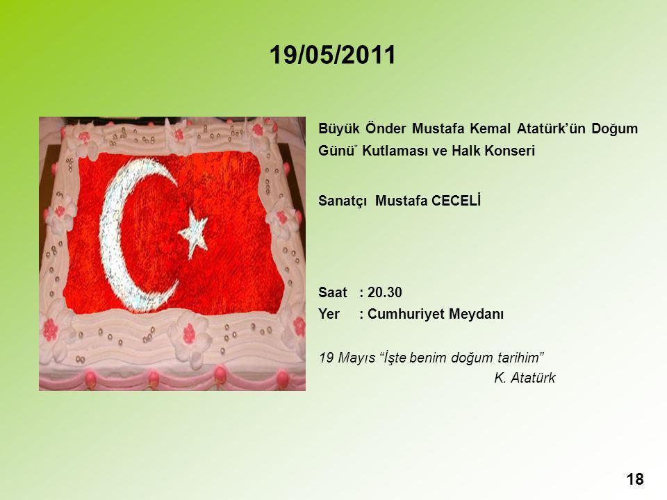 19/05/2011 Büyük Önder Mustafa Kemal Atatürk'ün Doğum Günü* Kutlaması ve Halk Konseri. Sanatçı Mustafa CECELİ.