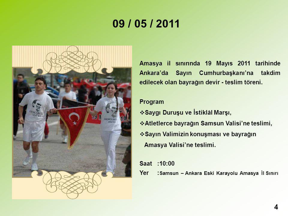 09 / 05 / 2011 Amasya il sınırında 19 Mayıs 2011 tarihinde Ankara'da Sayın Cumhurbaşkanı'na takdim edilecek olan bayrağın devir - teslim töreni.
