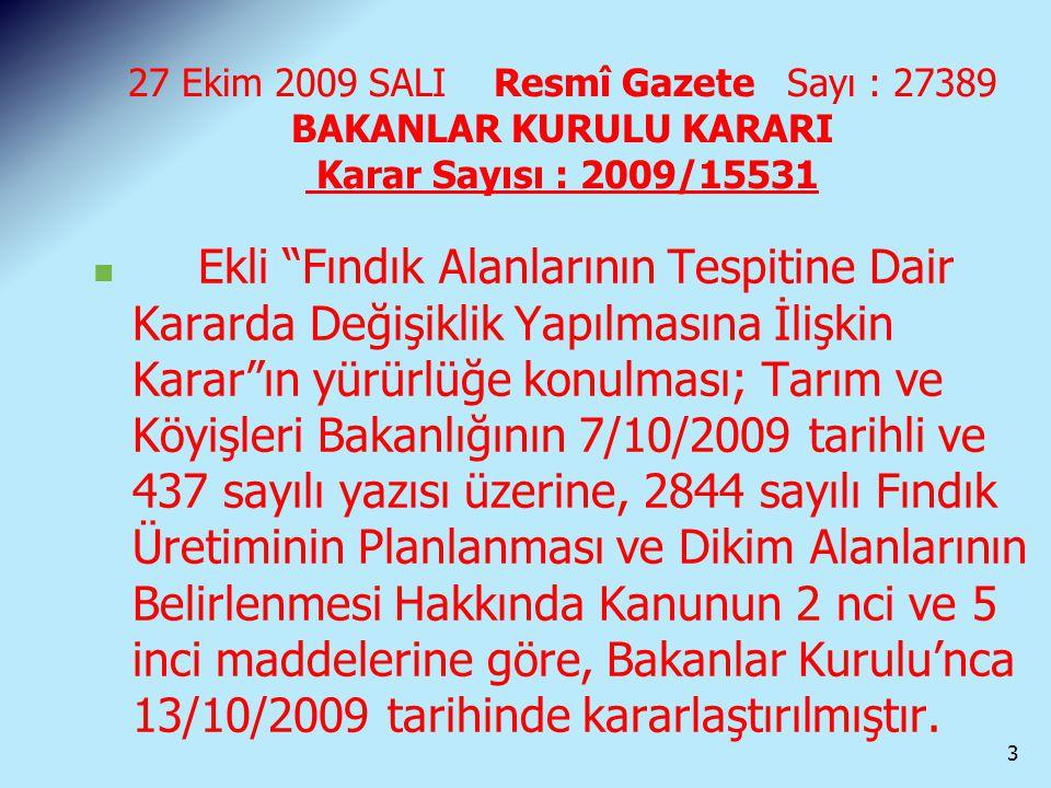 27 Ekim 2009 SALI Resmî Gazete Sayı : 27389 BAKANLAR KURULU KARARI Karar Sayısı : 2009/15531