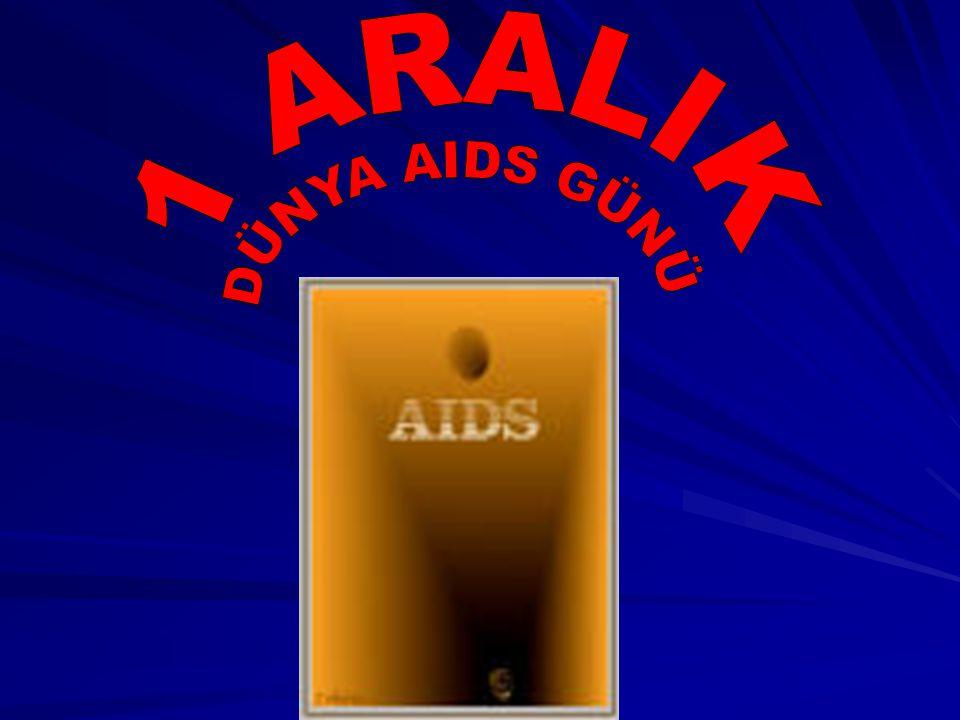 1 ARALIK 1 ARALIK DÜNYA AIDS GÜNÜ DÜNYA AIDS GÜNÜ