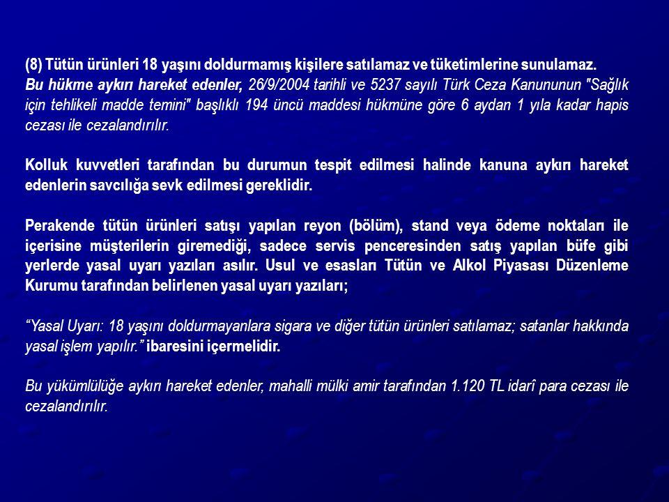 (8) Tütün ürünleri 18 yaşını doldurmamış kişilere satılamaz ve tüketimlerine sunulamaz.