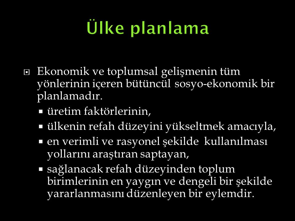 Ülke planlama Ekonomik ve toplumsal gelişmenin tüm yönlerinin içeren bütüncül sosyo-ekonomik bir planlamadır.