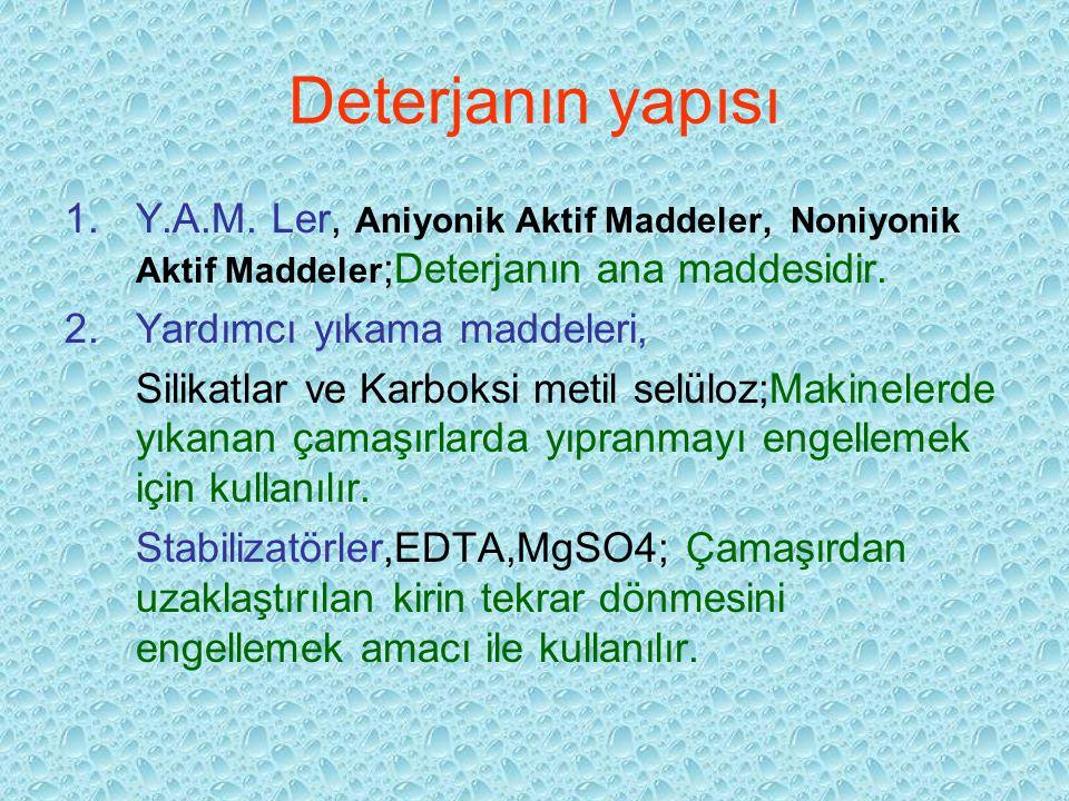 Deterjanın yapısı Y.A.M. Ler, Aniyonik Aktif Maddeler, Noniyonik Aktif Maddeler;Deterjanın ana maddesidir.