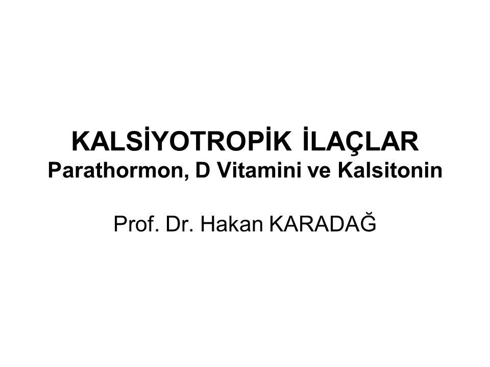 KALSİYOTROPİK İLAÇLAR Parathormon, D Vitamini ve Kalsitonin