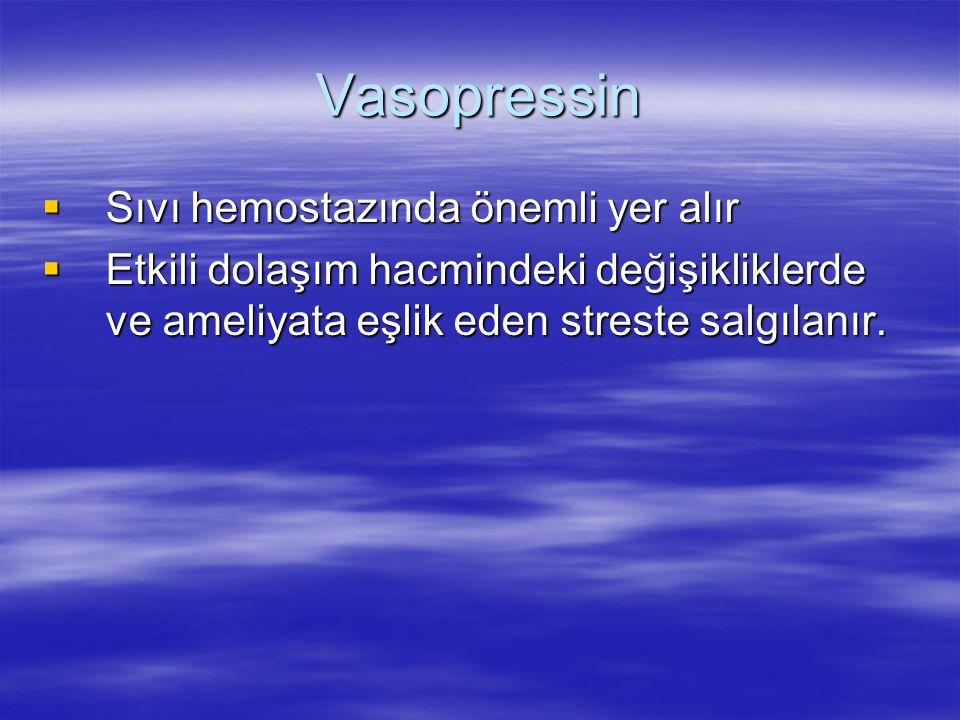 Vasopressin Sıvı hemostazında önemli yer alır
