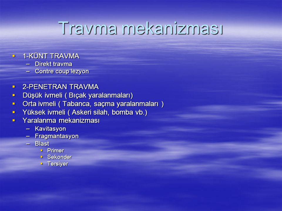 Travma mekanizması 1-KÜNT TRAVMA 2-PENETRAN TRAVMA
