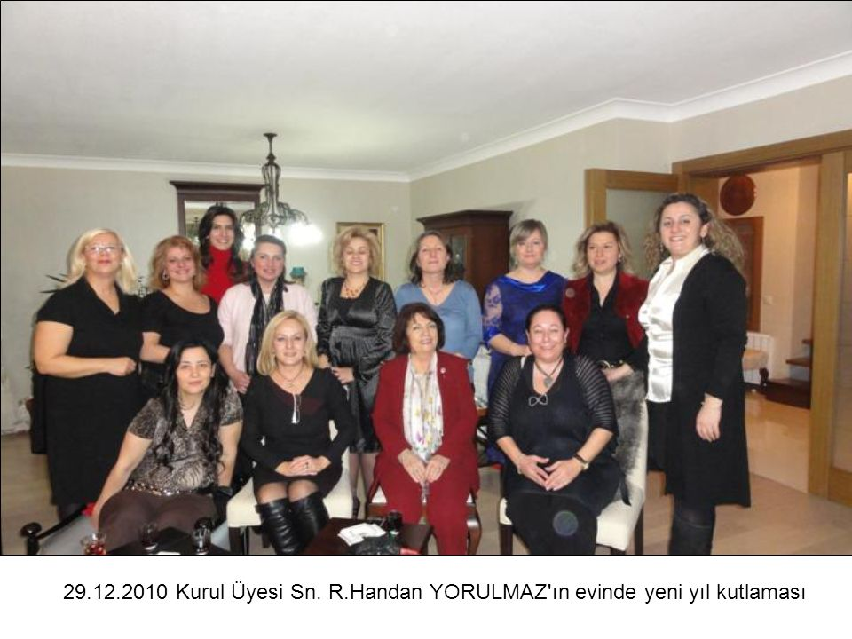 29.12.2010 Kurul Üyesi Sn. R.Handan YORULMAZ ın evinde yeni yıl kutlaması