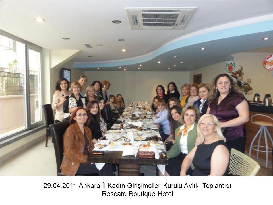 29.04.2011 Ankara İl Kadın Girişimciler Kurulu Aylık Toplantısı
