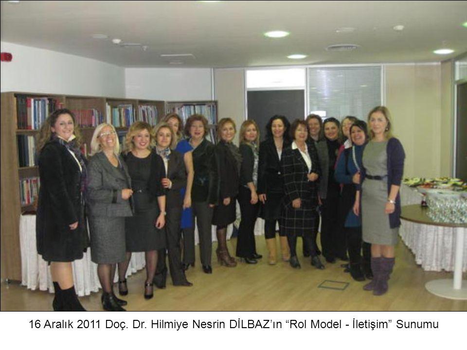 16 Aralık 2011 Doç. Dr. Hilmiye Nesrin DİLBAZ'ın Rol Model - İletişim Sunumu