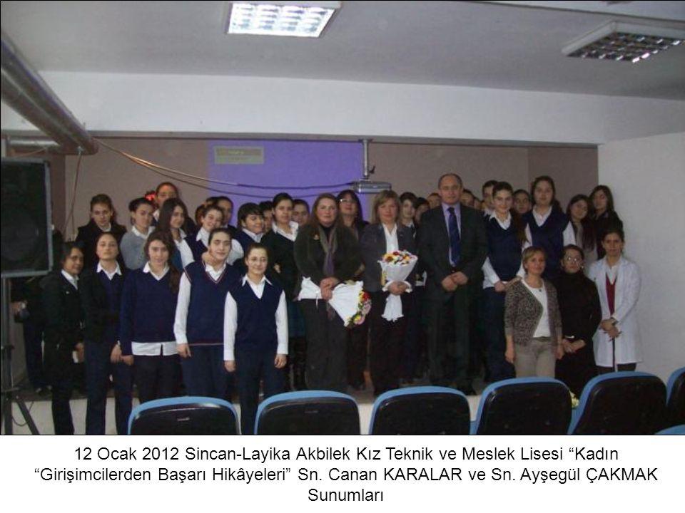 12 Ocak 2012 Sincan-Layika Akbilek Kız Teknik ve Meslek Lisesi Kadın Girişimcilerden Başarı Hikâyeleri Sn.