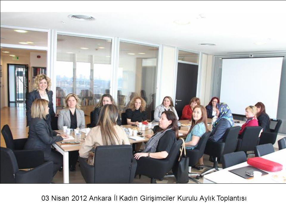 03 Nisan 2012 Ankara İl Kadın Girişimciler Kurulu Aylık Toplantısı