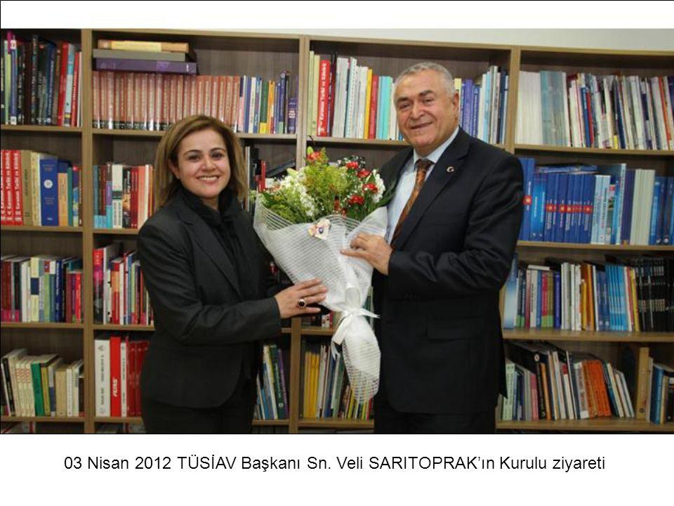 03 Nisan 2012 TÜSİAV Başkanı Sn. Veli SARITOPRAK'ın Kurulu ziyareti