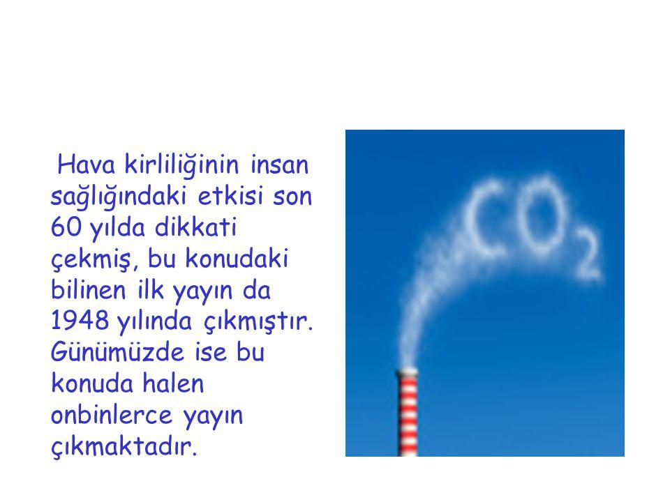 Hava kirliliğinin insan sağlığındaki etkisi son 60 yılda dikkati çekmiş, bu konudaki bilinen ilk yayın da 1948 yılında çıkmıştır.