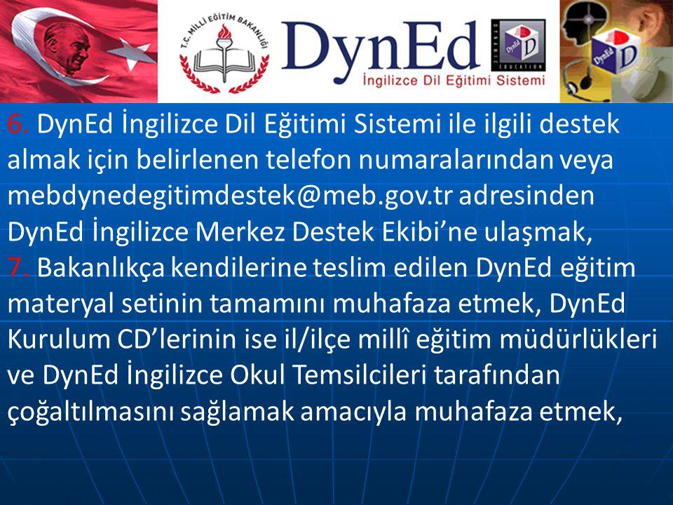 6. DynEd İngilizce Dil Eğitimi Sistemi ile ilgili destek almak için belirlenen telefon numaralarından veya mebdynedegitimdestek@meb.gov.tr adresinden DynEd İngilizce Merkez Destek Ekibi'ne ulaşmak,