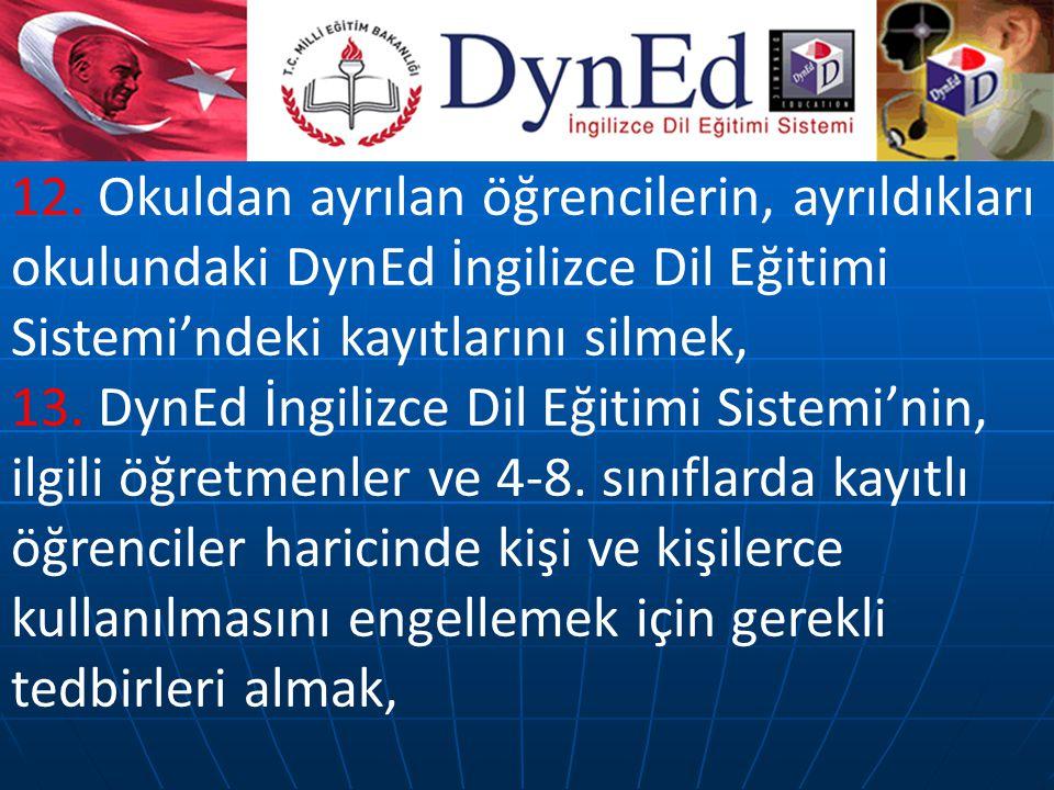 12. Okuldan ayrılan öğrencilerin, ayrıldıkları okulundaki DynEd İngilizce Dil Eğitimi Sistemi'ndeki kayıtlarını silmek,
