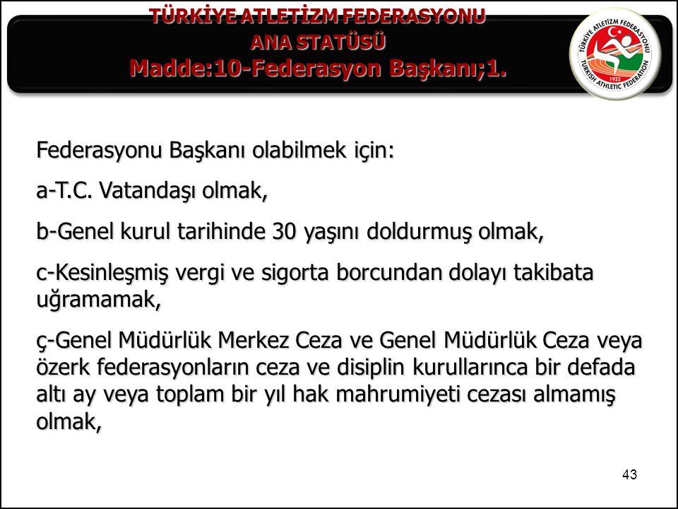 TÜRKİYE ATLETİZM FEDERASYONU Madde:10-Federasyon Başkanı;1.