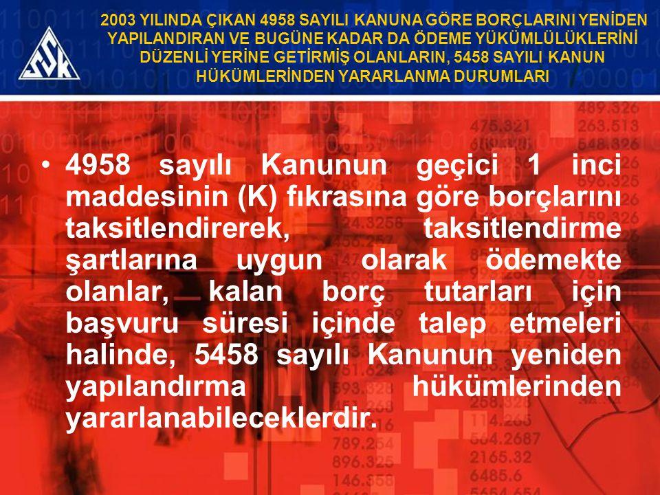 2003 YILINDA ÇIKAN 4958 SAYILI KANUNA GÖRE BORÇLARINI YENİDEN YAPILANDIRAN VE BUGÜNE KADAR DA ÖDEME YÜKÜMLÜLÜKLERİNİ DÜZENLİ YERİNE GETİRMİŞ OLANLARIN, 5458 SAYILI KANUN HÜKÜMLERİNDEN YARARLANMA DURUMLARI