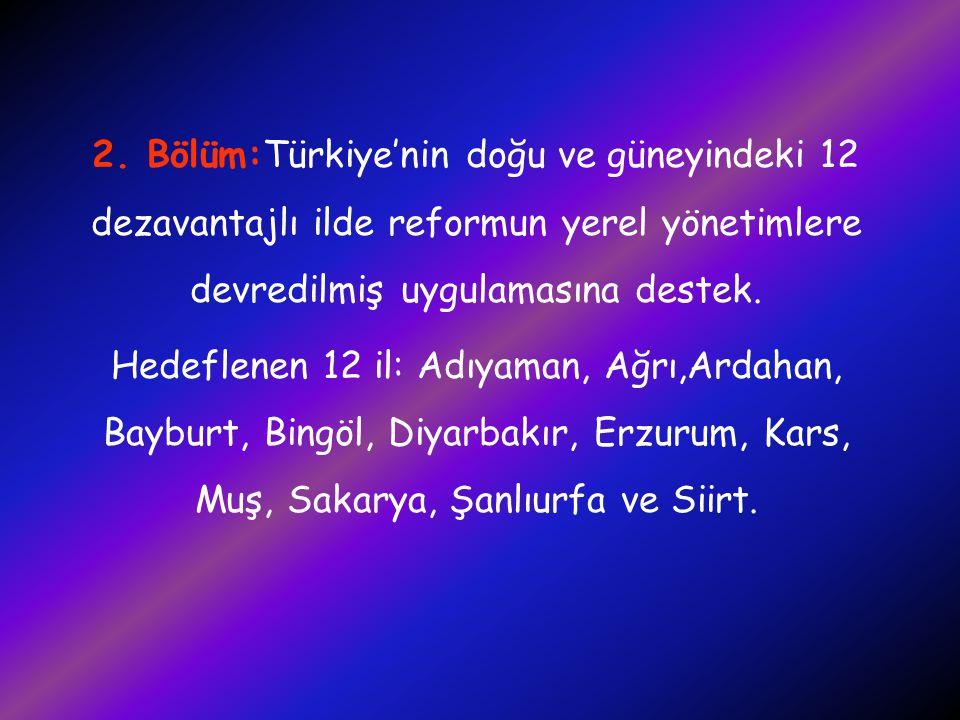 2. Bölüm:Türkiye'nin doğu ve güneyindeki 12 dezavantajlı ilde reformun yerel yönetimlere devredilmiş uygulamasına destek.