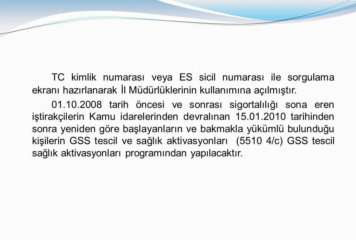 TC kimlik numarası veya ES sicil numarası ile sorgulama ekranı hazırlanarak İl Müdürlüklerinin kullanımına açılmıştır.