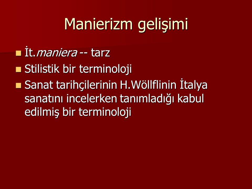 Manierizm gelişimi İt.maniera -- tarz Stilistik bir terminoloji