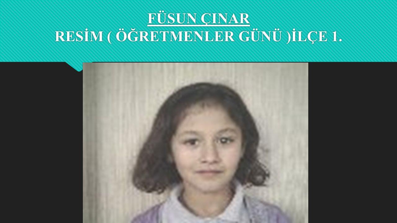 FÜSUN ÇINAR RESİM ( ÖĞRETMENLER GÜNÜ )İLÇE 1.