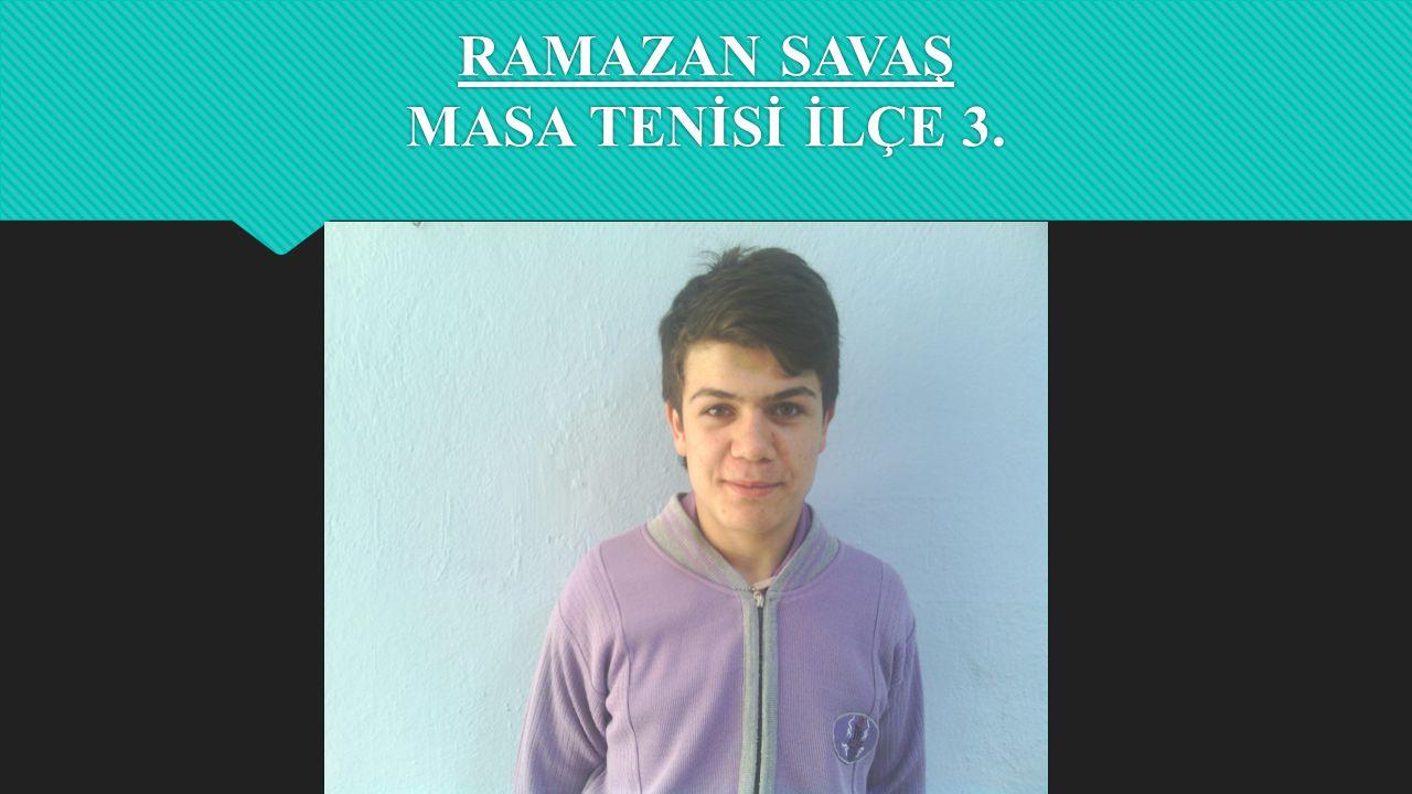 RAMAZAN SAVAŞ MASA TENİSİ İLÇE 3.