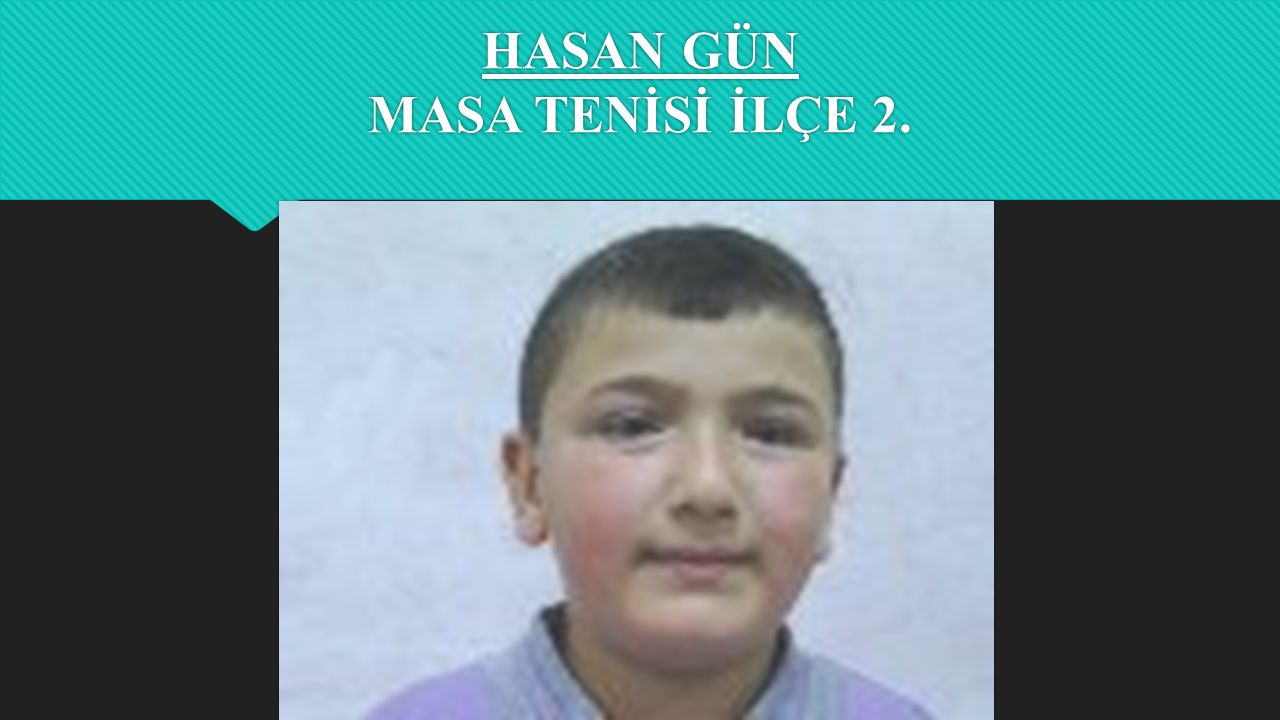 HASAN GÜN MASA TENİSİ İLÇE 2.