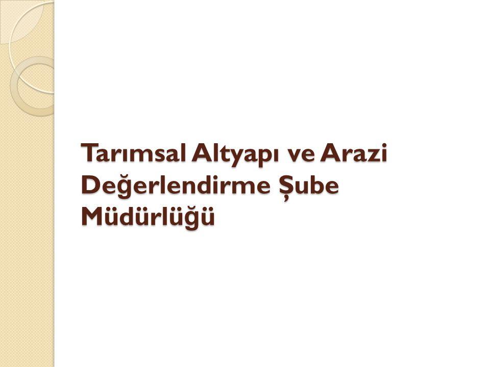 Tarımsal Altyapı ve Arazi Değerlendirme Şube Müdürlüğü