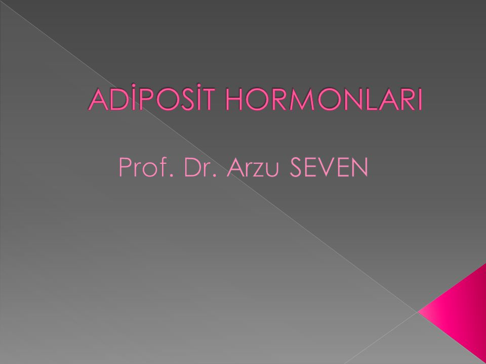 ADİPOSİT HORMONLARI Prof. Dr. Arzu SEVEN