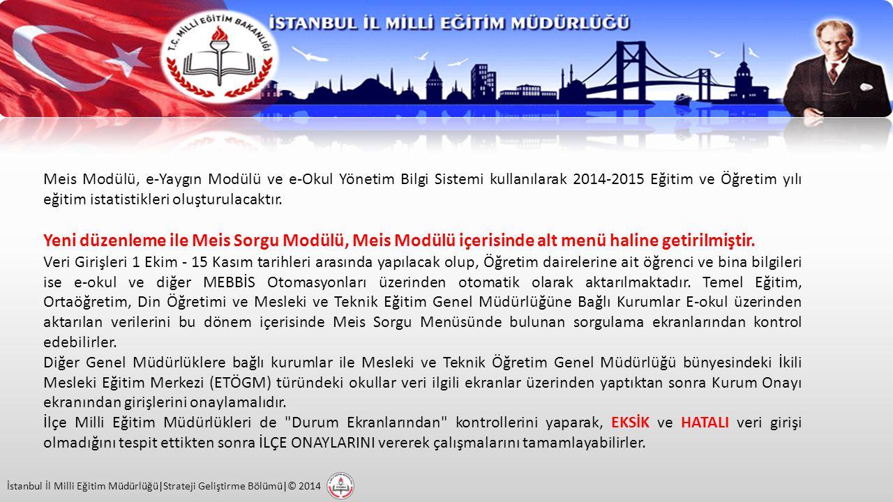 Meis Modülü, e-Yaygın Modülü ve e-Okul Yönetim Bilgi Sistemi kullanılarak 2014-2015 Eğitim ve Öğretim yılı eğitim istatistikleri oluşturulacaktır.