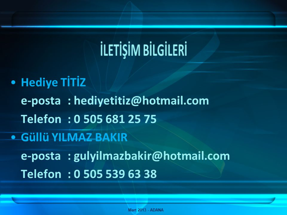 İLETİŞİM BİLGİLERİ Hediye TİTİZ e-posta : hediyetitiz@hotmail.com
