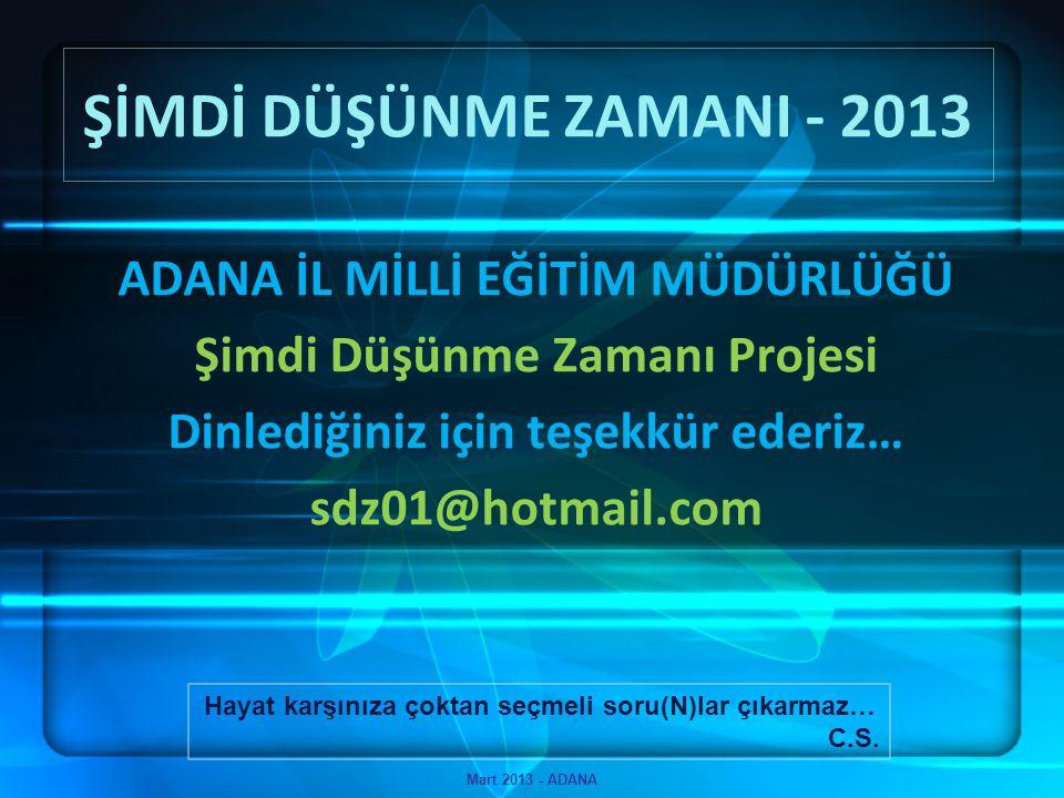 ŞİMDİ DÜŞÜNME ZAMANI - 2013 ADANA İL MİLLİ EĞİTİM MÜDÜRLÜĞÜ