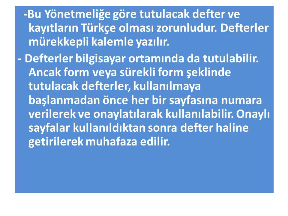 -Bu Yönetmeliğe göre tutulacak defter ve kayıtların Türkçe olması zorunludur. Defterler mürekkepli kalemle yazılır.