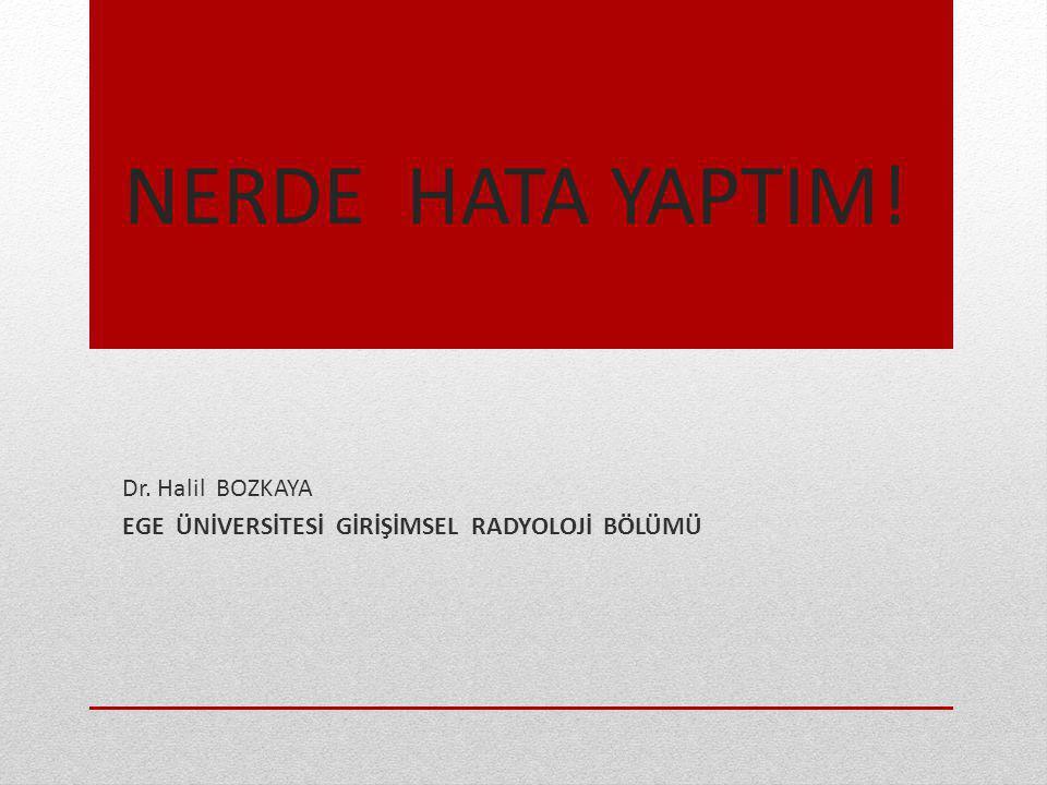 Dr. Halil BOZKAYA EGE ÜNİVERSİTESİ GİRİŞİMSEL RADYOLOJİ BÖLÜMÜ
