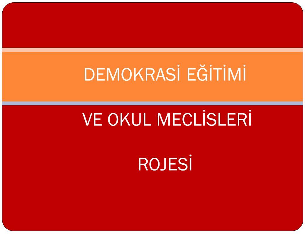 DEMOKRASİ EĞİTİMİ VE OKUL MECLİSLERİ ROJESİ