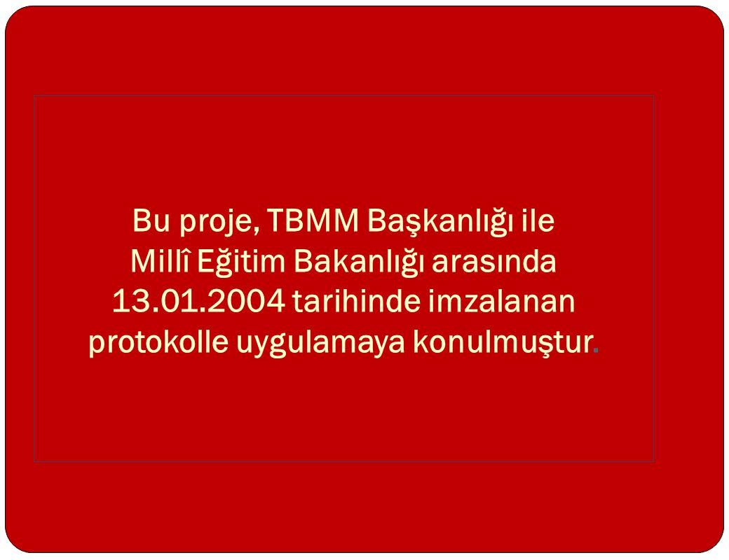 Bu proje, TBMM Başkanlığı ile Millî Eğitim Bakanlığı arasında 13. 01