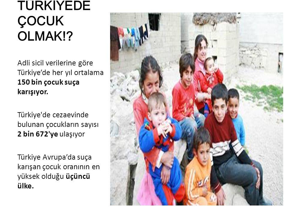 TÜRKİYEDE ÇOCUK OLMAK! Adli sicil verilerine göre Türkiye'de her yıl ortalama 150 bin çocuk suça karışıyor.