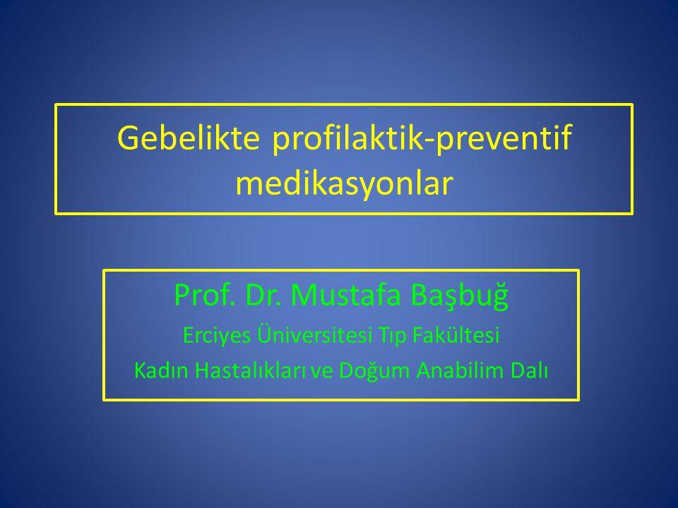 Gebelikte profilaktik-preventif medikasyonlar