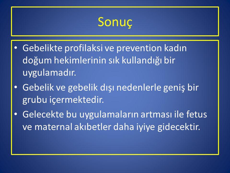 Sonuç Gebelikte profilaksi ve prevention kadın doğum hekimlerinin sık kullandığı bir uygulamadır.