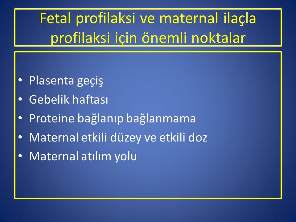 Fetal profilaksi ve maternal ilaçla profilaksi için önemli noktalar