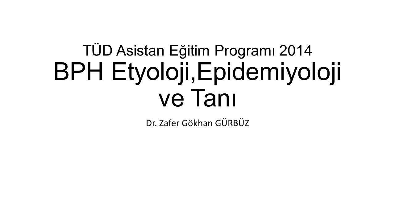 TÜD Asistan Eğitim Programı 2014 BPH Etyoloji,Epidemiyoloji ve Tanı